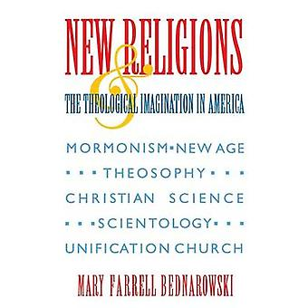 New Religions and the Theological Imagination in America by Bednarowski & Mary Farrell
