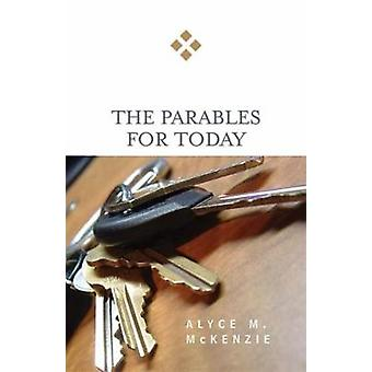 Parables for Today by McKenzie & Alyce M.