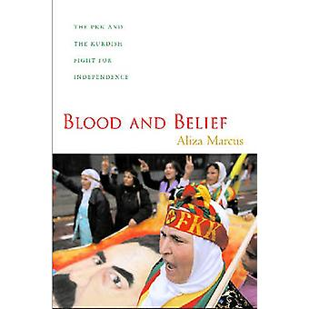 Blood and Belief The PKK and the Kurdish Fight for Independence by Marcus & Aliza