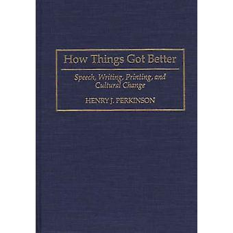 How Things Got Better Speech Writing Printing and Cultural Change by Perkinson & Henry J.
