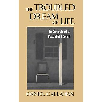 The Troubled Dream of Life In Search of a Peaceful Death by Callahan & Daniel