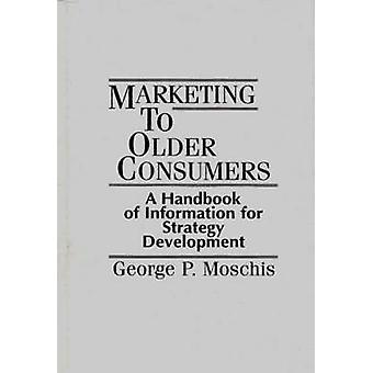 Marketing to Older Consumers A Handbook of Information for Strategy Development by Moschis & George P.