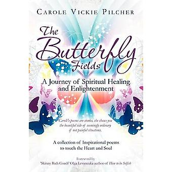 The Butterfly Fields A Journey of Spiritual Healing and Enlightenment by Pilcher & Carole Vickie