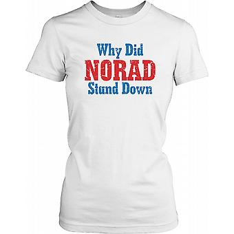 Why Did Norad Sit Down Ladies T Shirt