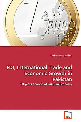 FDI International Trade and Economic Growth in Pakistan by Abdul Subhan & Qazi