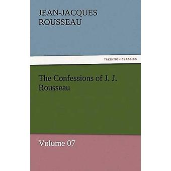 The Confessions of J. J. Rousseau  Volume 07 by Rousseau & Jean Jacques