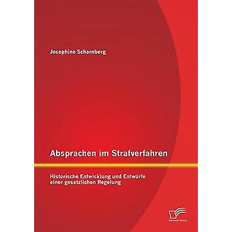 Absprachen Im Strafverfahren Historische Entwicklung Und Entwurfe Einer Gesetzlichen Regelung par Scharnberg & Josephine