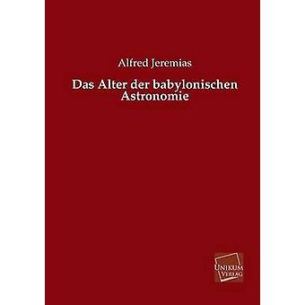 Das Alter Der Babylonischen Astronomie by Jeremias & Alfred