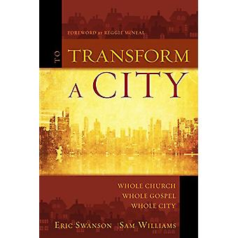 To Transform a City - Whole Church - Whole Gospel - Whole City by Eric