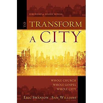 Att omvandla en City - hela kyrkan - hela evangeliet - hela staden av Eric