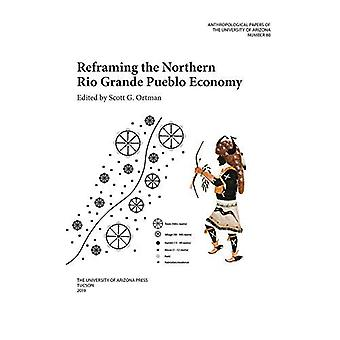 Reframing the Northern Rio Grande Pueblo Economy (Anthropological Papers)