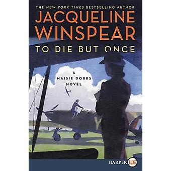To Die But Once - A Maisie Dobbs Novel by Jacqueline Winspear - 978006