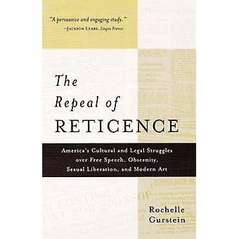 The Repeal of Reticence - A History of America's Cultural and Legal St