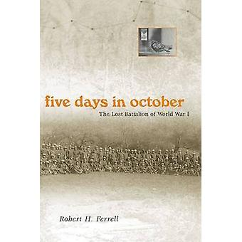Five Days in October - The Lost Battalion of World War I by Robert H.