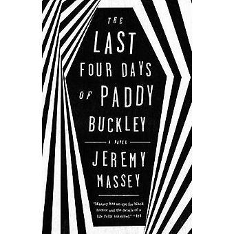 The Last Four Days of Paddy Buckley - A Novel by Jeremy Massey - 97811