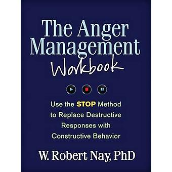The Anger Management Workbook - Use the STOP Method to Replace Destruc