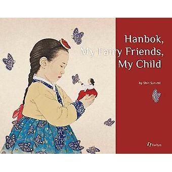 Hanbok - My Fairy Friends - My Child by Sun-mi Shin - 9781565914858 B