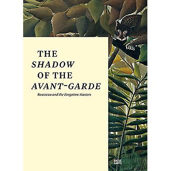 The Shadow of the Avant-Garde - Roussea and the Forgotten Masters by F