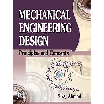 Mechanical Engineering Design - Principles and Concepts by Siraj Ahmed
