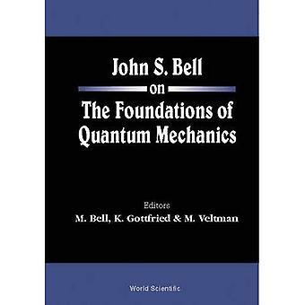 John S.Bell on the Foundations of Quantum Mechanics