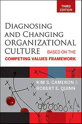 Diagnosing and Changing Organizational Culture by Kim S Cameron