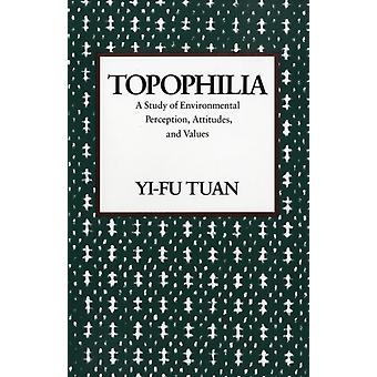 Topophilia: A Study of Environmental Perceptions Attitudes and Values (Paperback) by Tuan Yi-Fu