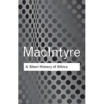 A Short History of Ethics: A History of Moral Philosophy from the Homeric Age to the Twentieth Century (Routledge Classics) (Paperback) by Macintyre Alasdair