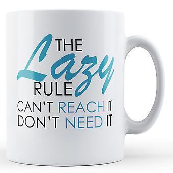 The Lazy Rule Can't Reach It Don't Need It - Printed Mug