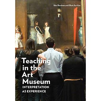 Teaching in the Art Museum - Interpretation as Experience by Rika Burn