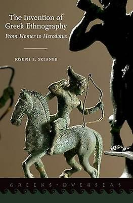 The Invention of Greek Ethnography - From Homer to Herodotus by Joseph