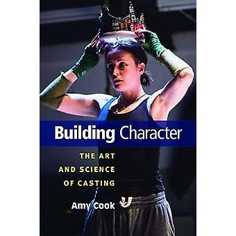Building Character - The Art and Science of Casting by Amy Cook - 9780
