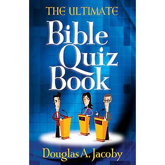 The Ultimate Bible Quiz Book by Douglas A. Jacoby - 9780736930512 Book