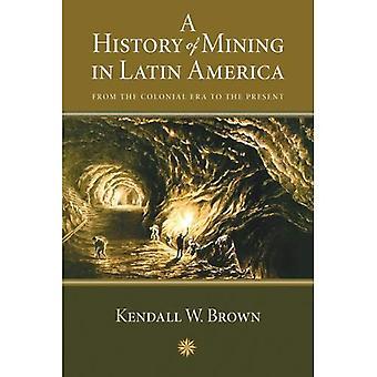 Una historia de la minería en América Latina: de la época Colonial hasta el presente