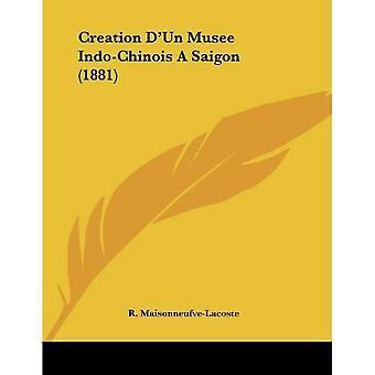Creation D'Un Musee Indo-Chinois Asaigon (1881)