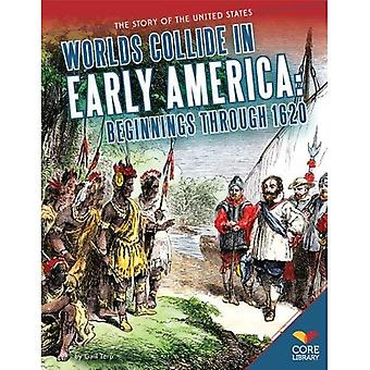 Worlds Collide in Early America: Beginnings Through 1620 (Story of the United States)