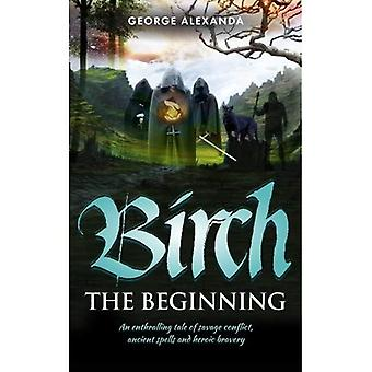 Birch - The Beginning: An enthralling tale of savage conflict, ancient spells and heroic bravery: Volume 1 (The...