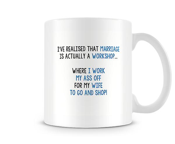 Marriage Is A Workshop Husband Works Wife Shops Mug