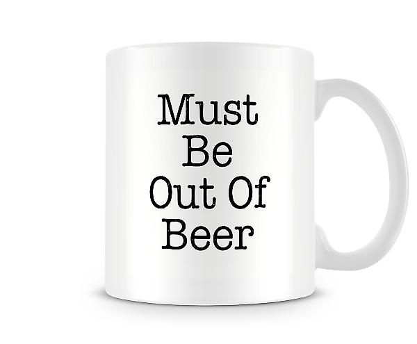 Must Be Out Of Beer Mug