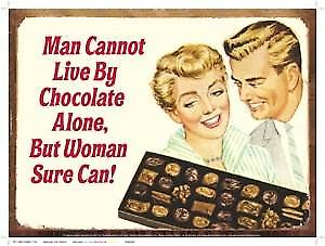 Man Cannot Live By Chocolate.. funny metal sign