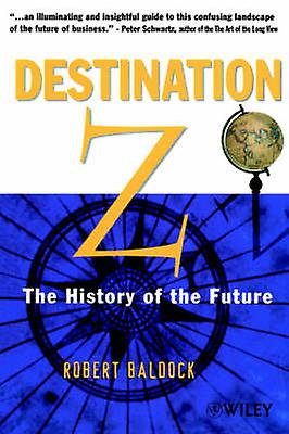 Destination Z The History of the Future by Baldock & Robert