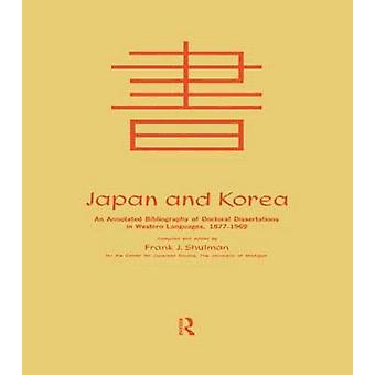 Japan and Korea An Annotated Bibliography of Doctoral Dissertations in Western Languages 18771969 by Shulman & Frank Joseph
