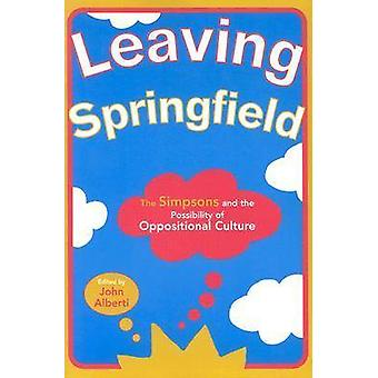 Leaving Springfield The Simpsons and the Possibility of Oppositional Culture by Alberti & John
