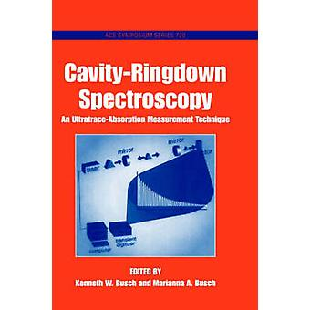 CavityRingdown-Spektroskopie eine UltratraceAbsorption Messtechnik von Busch & Kenneth W.
