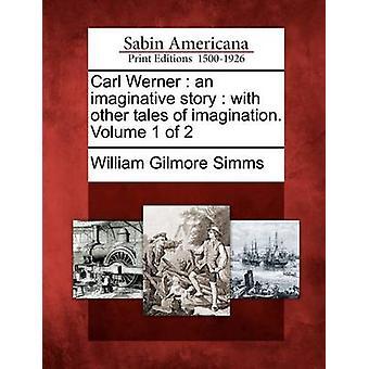 Carl Werner una storia fantasiosa con altri racconti di fantasia. Volume 1 di 2 di Simms & William Gilmore