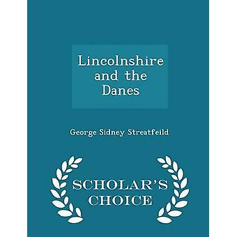 Lincolnshire and the Danes  Scholars Choice Edition by Streatfeild & George Sidney