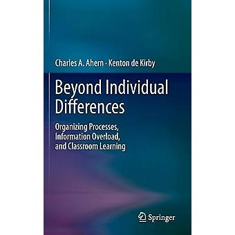 Beyond Individual Differences Organizing Processes Information Overload and Classroom Learning by Ahern & Charles A.