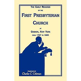 The Early Records of the First Presbyterian Church at Goshen New York from 17671885 by Coleman & Charles C.