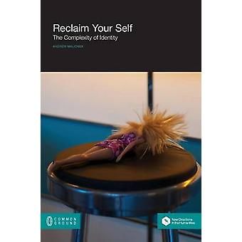 Reclaim Your Self The Complexity of Identity by Malionek & Andrew