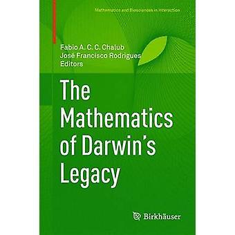 The Mathematics of Darwin S Legacy by Chalub & Fabio A. C. C.