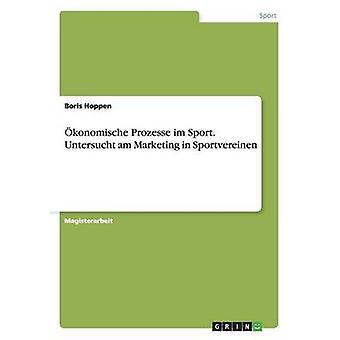 konomische Prozesse im Sport. Untersucht am Marketing in Sportvereinen by Hoppen & Boris